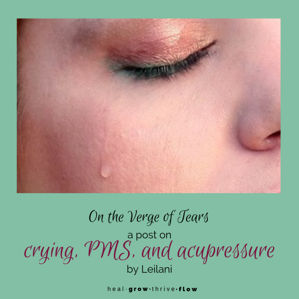 On the Verge of Tears Crying PMS and Acupressure