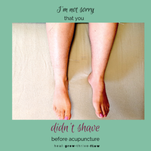 I'm Not Sorry You Didn't Shave Before Acupuncture healgrowthriveflow.com