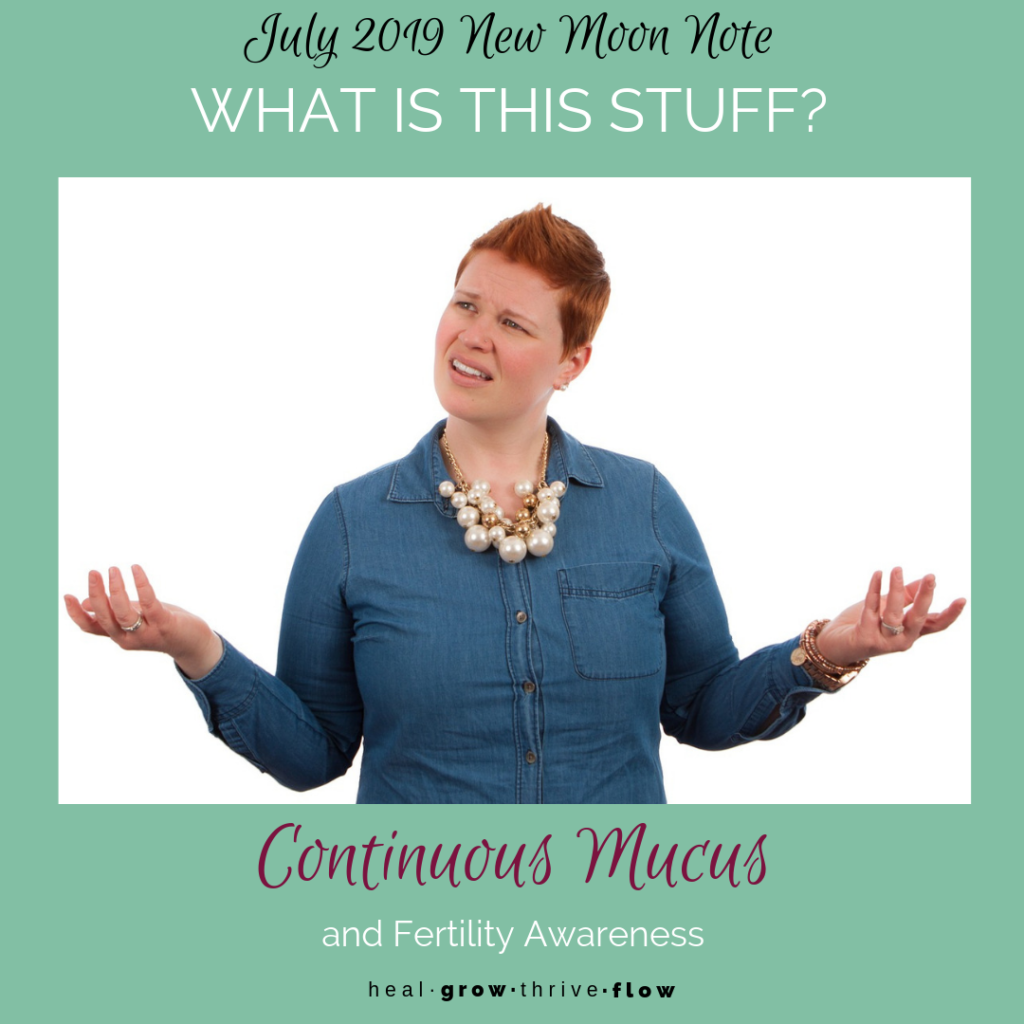 July 2019 New Moon Note Continuous Mucus Leilani Navar healgrowthriveflow.com yourcycledays.com