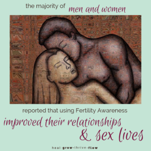 Better Relationships, Sex Lives & Understanding among couples using Fertility Awareness by Leilani Navar healgrowthriveflow.com