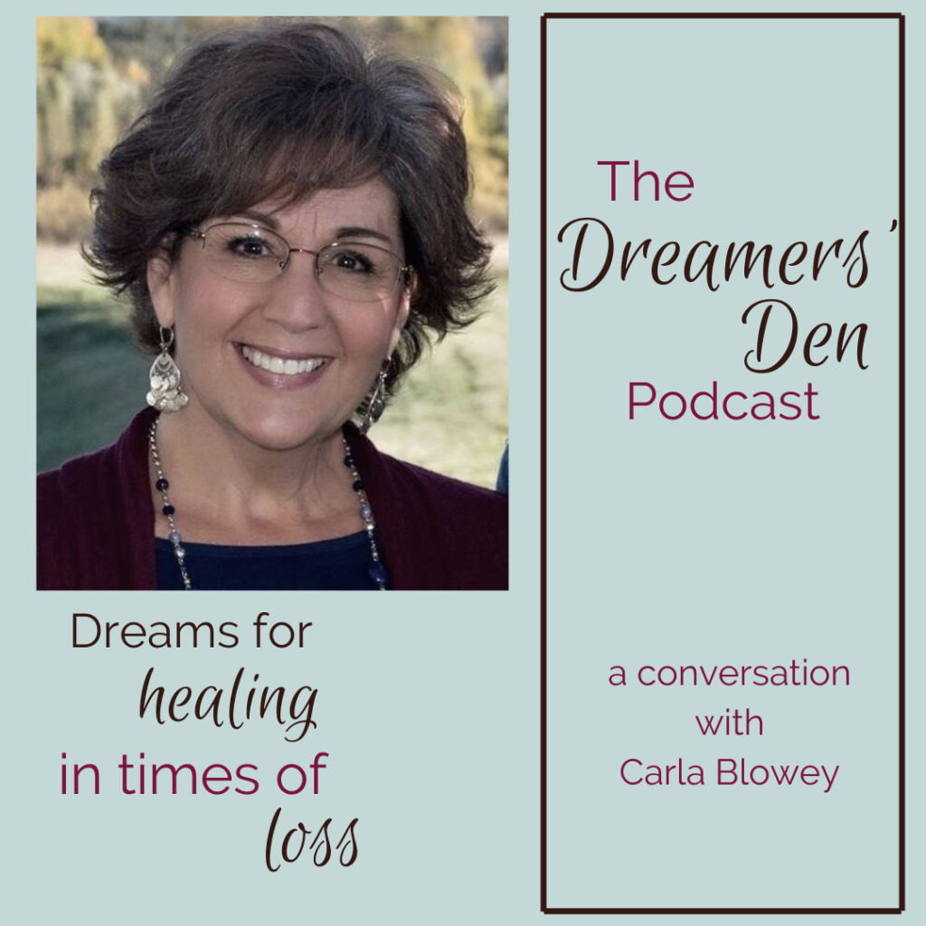 Dreamers' Den Podcast Episode 6 Dreams for Healing in Times of Loss with Carla Blowey hosted by Leilani Navar