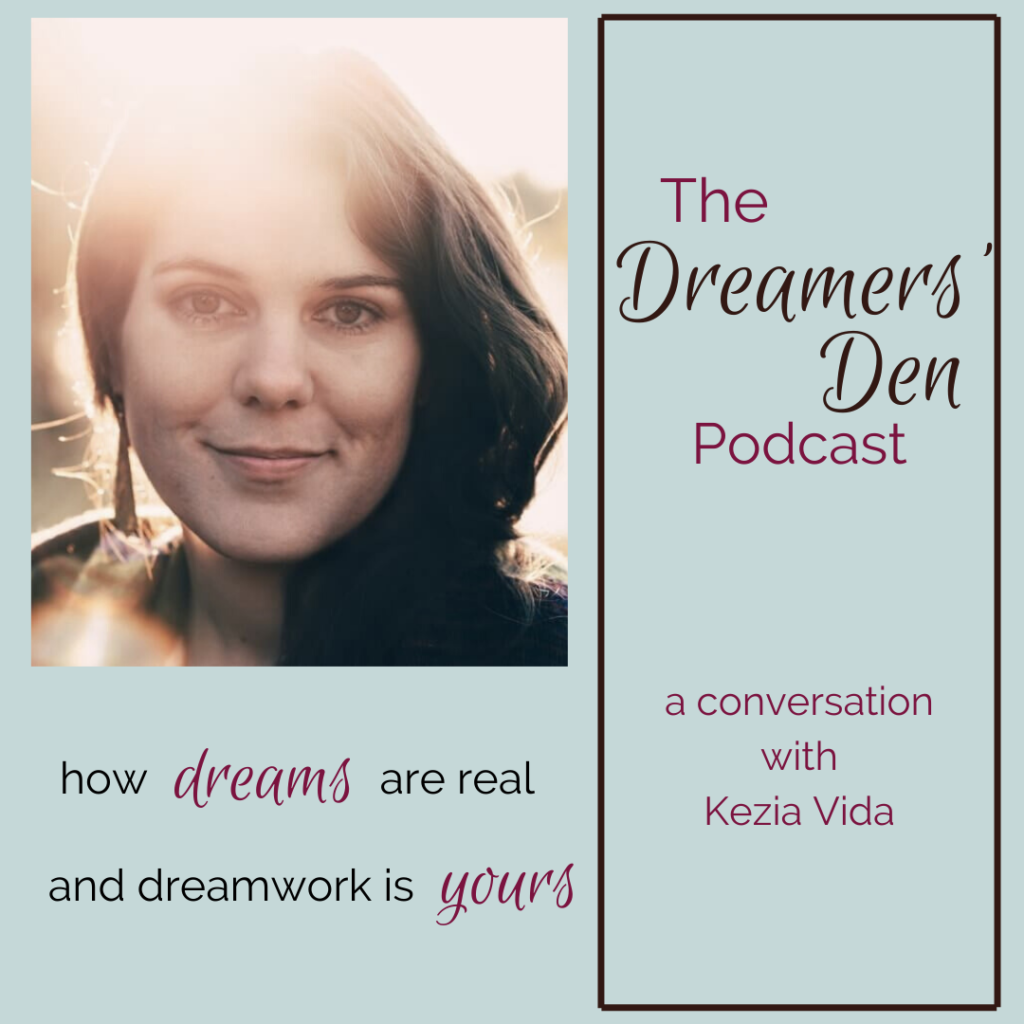 How Dreams are Real and Dreamwork is Yours with Kezia Vida on The Dreamers' Den Podcast with Leilani Navar thedreamersden.org