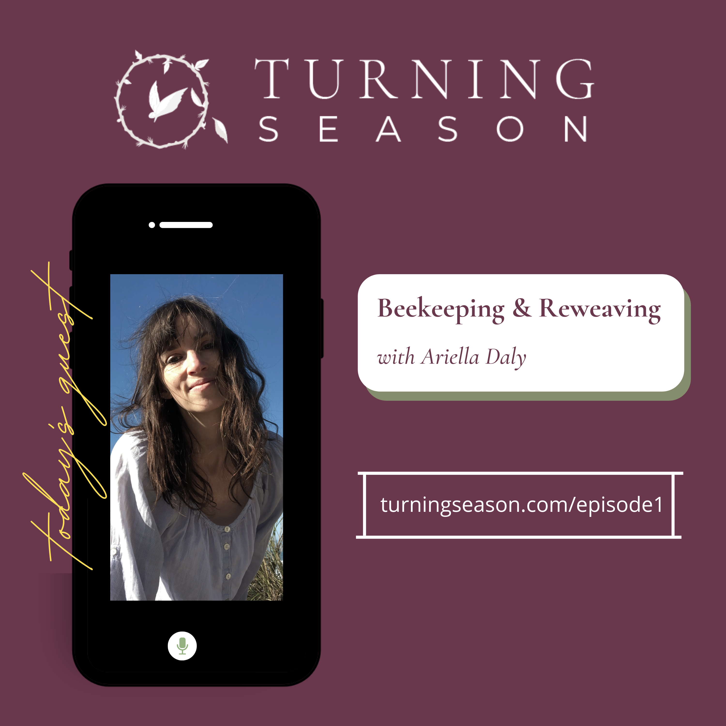 Turning Season Podcast Episode 1 Beekeeping and Reweaving with Ariella Daly hosted by Leilani Navar turningseason.com